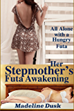Her Stepmother's Futa Awakening: All Alone with a Hungry Futa