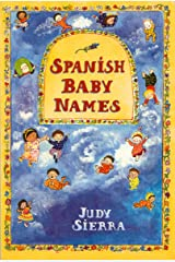 Spanish Baby Names: Traditional and Modern First Names of Spain and the Americas Kindle Edition