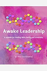 Awake Leadership: A system for leading with clarity and creativity Kindle Edition