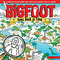 BigFoot Goes Back in Time: A Spectacular Seek and Find Challenge for All Ages! (Happy Fox Books) 10 Big 2-Page Visual…