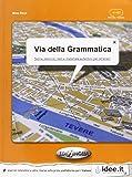 Via della grammatica. Teoria, esercizi, test e materiale autentico per stranieri-elementare-intermedio (A1-B2)