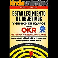 Establecimiento de Objetivos y Gestión de Equipos con los OKR (Objetivos y Resultados Claves): Guìa para Adquirir habilidades y liderar efectivamente tu negocio.