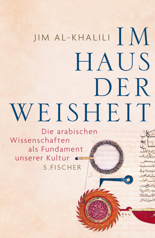 Im Haus der Weisheit: Die arabischen Wissenschaften als Fundament unserer Kultur (Sachbuch (allgemein))