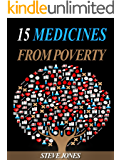15 Medicines From Poverty:Things Which Are Not Allowing You To Become Rich: Get Rich Principles of Unlimited Money and Financial Independence