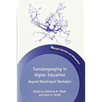 Translanguaging in Higher Education: Beyond Monolingual Ideologies (Bilingual Education and Bilingualism) (Bilingual Education & Bilingualism)