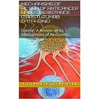 Mechanisms of Action of Anticancer Drugs Resistance (Trastuzumab Emtansine): Cancer...
