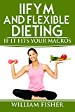 "IIFYM And Flexible Dieting: ""If It Fits Your Macros"""