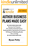 CreateSpace & Kindle AUTHOR BUSINESS PLANS MADE EASY [2nd Edition]: Success On Purpose for Author Entrepreneurs Seeking Better Businesses & Careers, Writing & Publishing Books for a Living