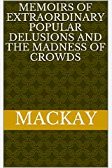 Memoirs of Extraordinary Popular Delusions and the Madness of Crowds Kindle Edition