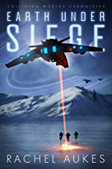 Earth Under Siege: Colliding Worlds Chronicles Kindle Edition