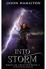 Into Storm: An Epic YA Fantasy Adventure (Roots of Creation Book 4) Kindle Edition