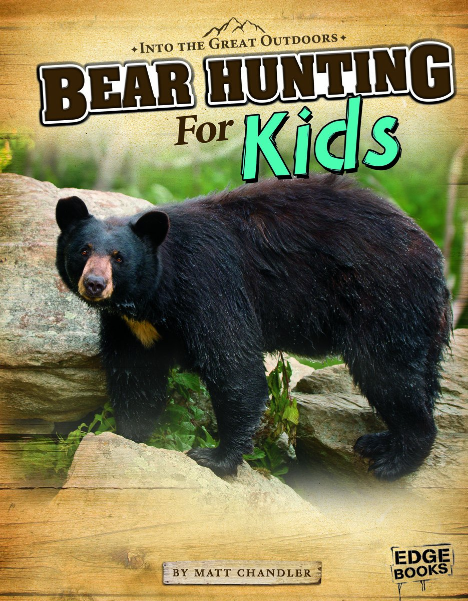 Bear Hunting for Kids (Into the Great Outdoors)