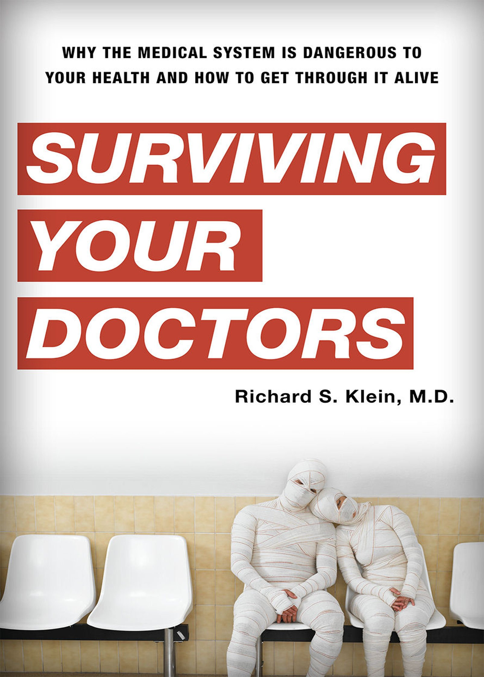 Surviving Your Doctors: Why the Medical System is Dangerous to Your Health  and How to Get Through it Alive: Richard S. Klein: 9781442201408:  Amazon.com: ...