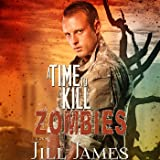 A Time to Kill Zombies: Time of Zombies, Book 3