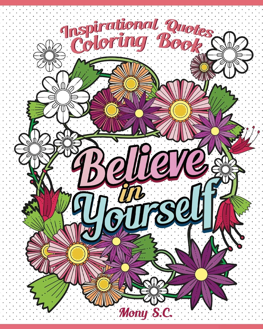 - Believe In Yourself : Inspirational Quotes Coloring Books