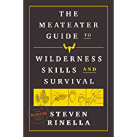 The MeatEater Guide to Wilderness Skills and Survival (English Edition)