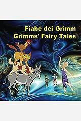 Fiabe dei Grimm. Grimms' Fairy Tales. Bilingual Italian - English Book: Dual Language Picture Book for Kids. Edizione Bilingue (Inglese - Italiano) (Italian Edition) Kindle Edition