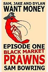 Sam, Jake and Dylan Want Money: Episode 1 - Black Market Prawns Kindle Edition