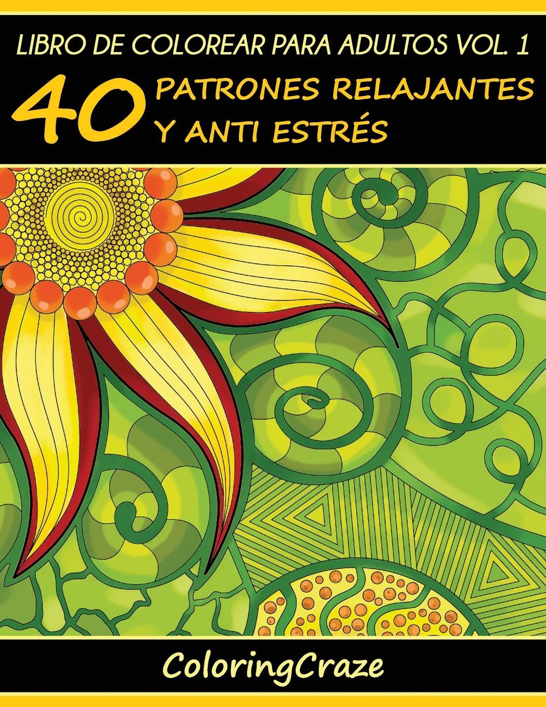 Libro de Colorear para Adultos Volumen 1: 40 Patrones Relajantes y ...