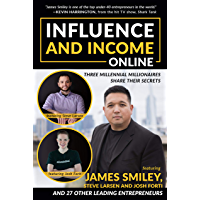 Influence and Income Online: Three Millennial Millionaires Share Their Secrets (English Edition)