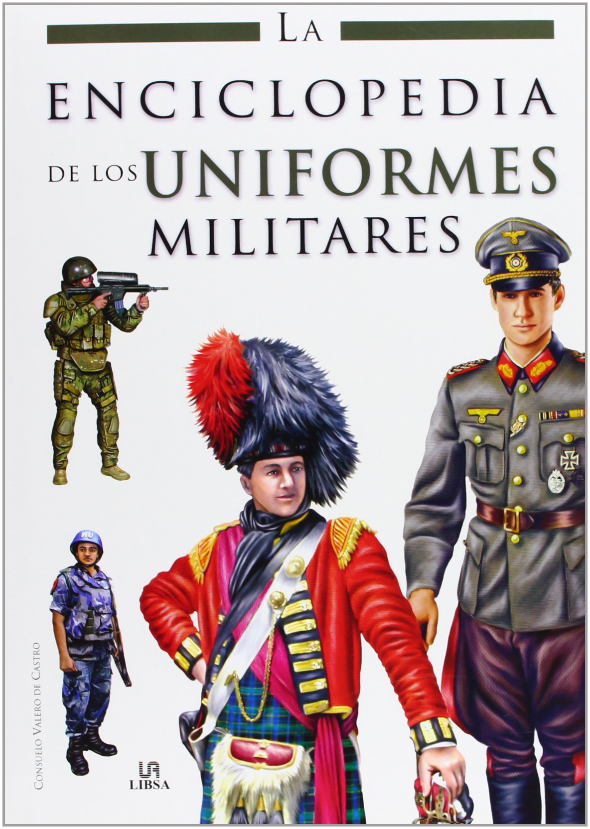 La enciclopedia de los uniformes militares / The Encyclopedia of Military Uniforms (Spanish Edition): Consuelo Valero De Castro: 9788466217316: Amazon.com: ...