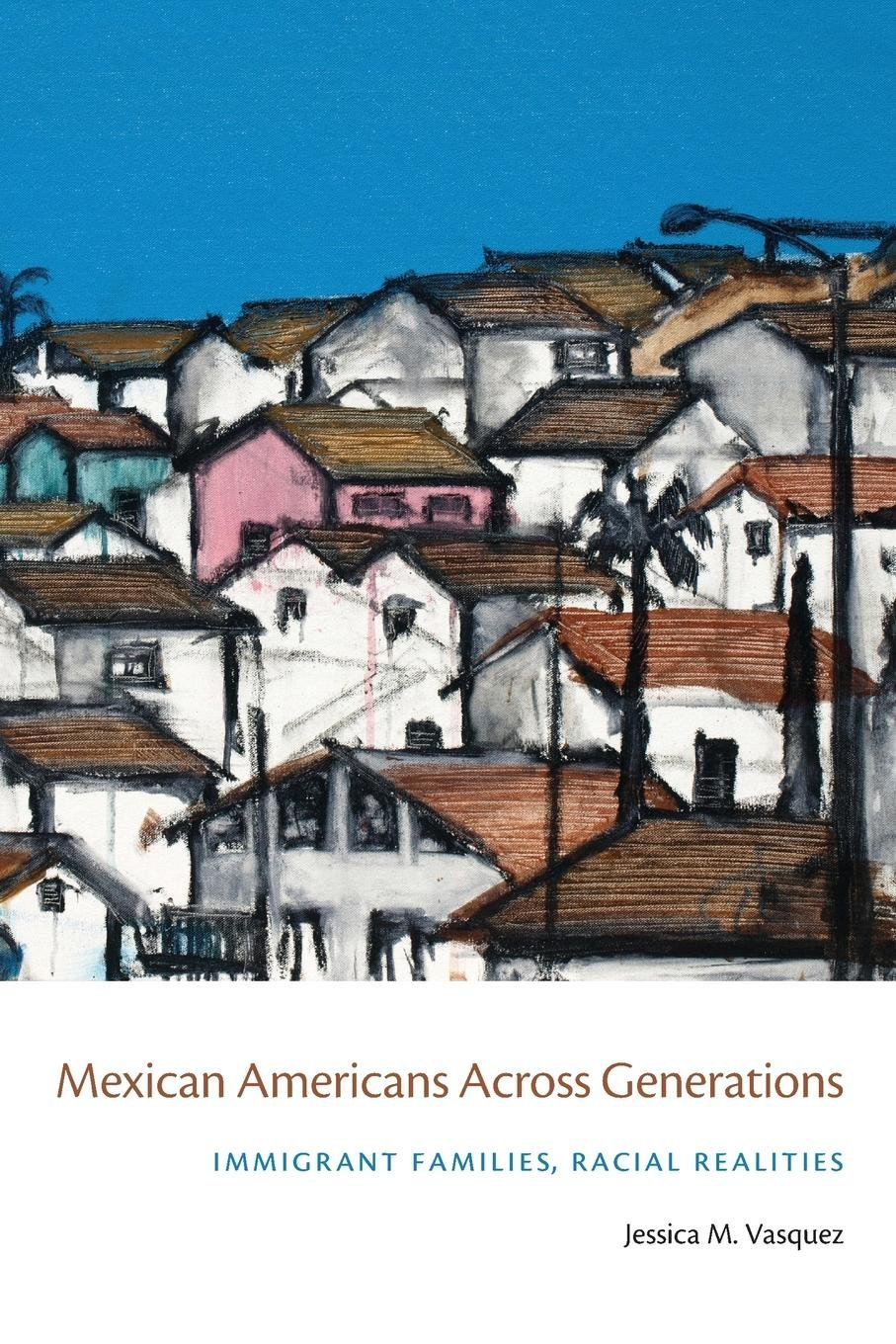 Mexican Americans Across Generations: Immigrant Families, Racial Realities PDF