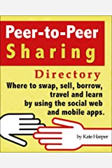 Peer-to-Peer Sharing Directory: Where to swap, sell, borrow, travel and learn by using the social web and mobile apps.