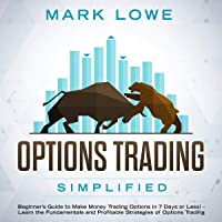 Options Trading Simplified: Beginner's Guide to Make Money Trading Options in 7 Days or Less! - Learn the Fundamentals and Profitable Strategies of Options Trading