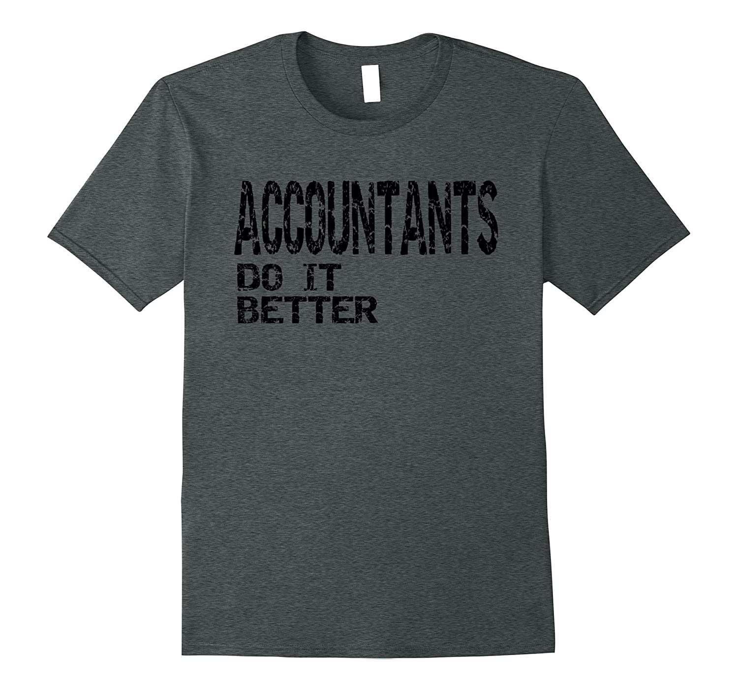 ACCOUNTANTS Do It Better T Shirt Gift TShirt-PL