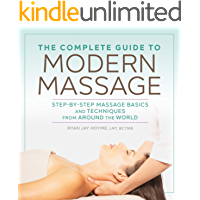The Complete Guide to Modern Massage: Step-by-Step Massage Basics and Techniques from Around the World