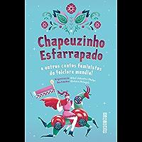 Chapeuzinho Esfarrapado: E outros contos feministas do folclore mundial