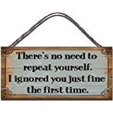 Birthday occasion Shabby Chic Wooden Funny Sign Wall Plaque There's No Need To Repeat Yourself. I Ignored You Just Fine The First Time Gift Present