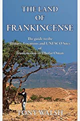 THE LAND OF FRANKINCENSE: The guide to the History, Locations and UNESCO Sites of Frankincense in Dhofar Oman Paperback
