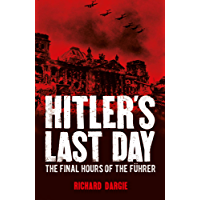 Hitler's Last Day: The Final Hours of the Führer (English Edition)