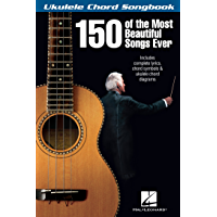 150 of the Most Beautiful Songs Ever - Ukulele Chord Songbook