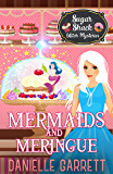 Mermaids and Meringue: A Sugar Shack Witch Mystery (Sugar Shack Witch Mysteries Book 2)