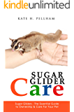 Sugar Gliders: The Essential Guide to Ownership & Care for Your Pet (Sugar Glider Care Book 1)