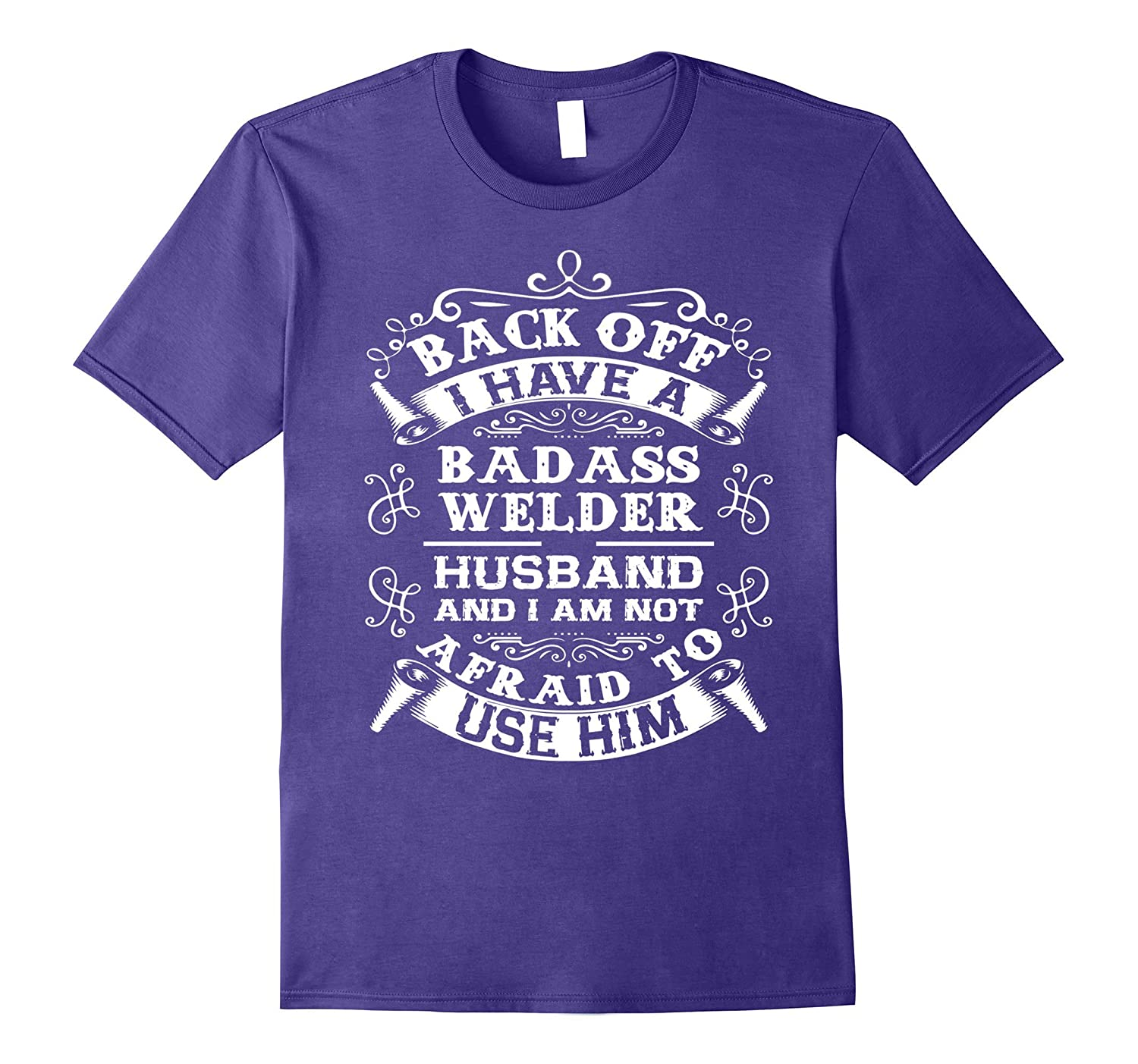 Back Off I Have A Badass Welder Husband T-shirt Wife Gifts-TJ