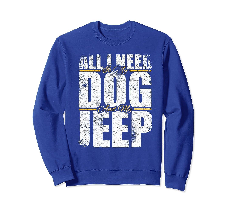All I Need Is My Dog & My Jeep Sweatshirt-ln