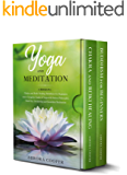 YOGA AND MEDITATION: 2 Books in 1: Chakra and Reiki Healing, Buddhism for Beginners and a Complete Guide of Yoga with Sutras Philosophy, Third Eye Awakening and Kundalini Meditation