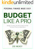 Budget Like A Pro: Manage Your Money, Pay Off Your Debts, And Walk The Road Of Financial Independence - Personal Finance Made Easy (English Edition)