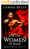 For The Women Of Rome: Roman Erotic Tale #1