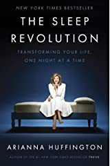 The Sleep Revolution: Transforming Your Life, One Night at a Time Kindle Edition