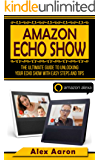 Amazon Echo Show: The Ultimate Guide To Unlocking Your Echo Show With East Steps And Tips (amazon Echo Show, Amazon Echo dot) (English Edition)