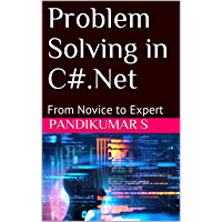 Problem Solving in C#.Net: From Novice to Expert (English Edition)