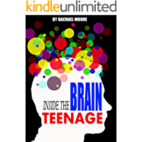 INSIDE THE TEENAGE BRAIN: HOW TO PARENT STRONG WILLED CHILDREN AND ADOLESCENTS: A Neuroscientist's Survival Guide: The Teenagers Parenting Book