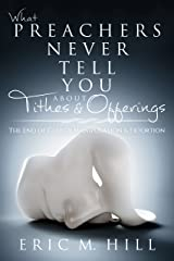 What Preachers Never Tell You About Tithes & Offerings: The End of Clergy Manipulation & Extortion Kindle Edition