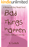 Bad Things Happen: when a child goes missing (Glory Woods Mystery Book 2)