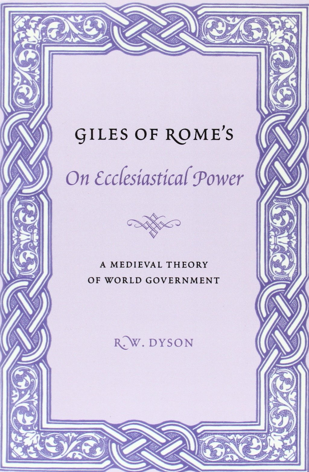 Giles of Rome's On Ecclesiastical Power: A Medieval Theory of World Government (Records of Western Civilization Series)