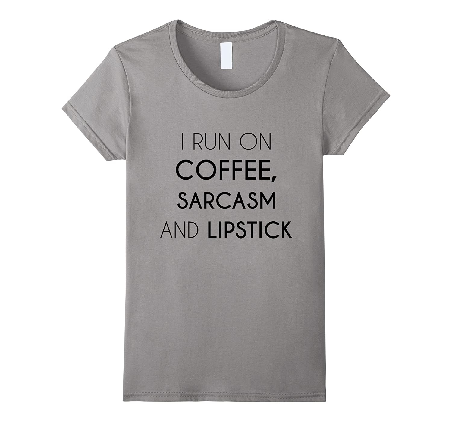 Women's I Run on Coffee,Sarcasm and Lipstick Funny Sarcasm T-shirt-CL